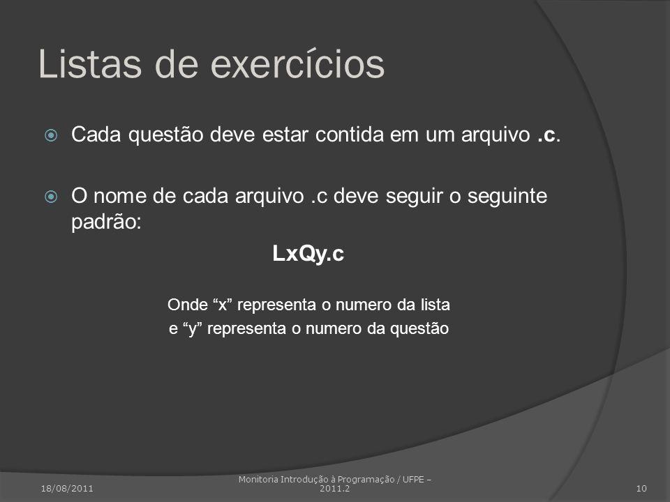 Listas de exercícios Cada questão deve estar contida em um arquivo.c. O nome de cada arquivo.c deve seguir o seguinte padrão: LxQy.c Onde x representa