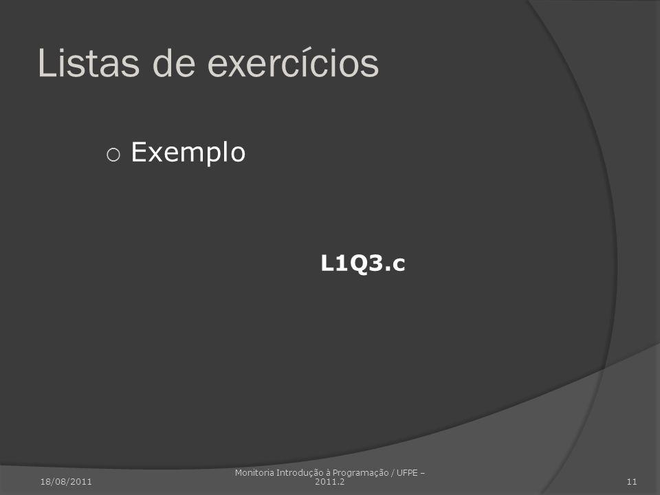 Exemplo L1Q3.c Listas de exercícios 18/08/2011 Monitoria Introdução à Programação / UFPE – 2011.2 11
