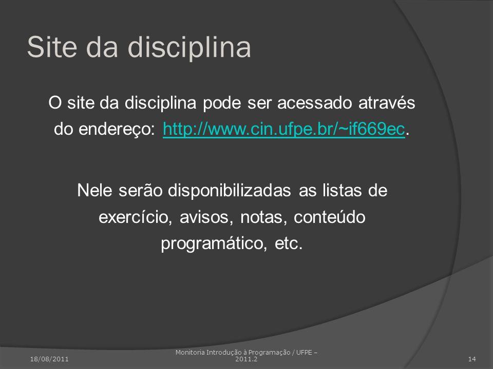 Site da disciplina O site da disciplina pode ser acessado através do endereço: http://www.cin.ufpe.br/~if669ec.http://www.cin.ufpe.br/~if669ec Nele se