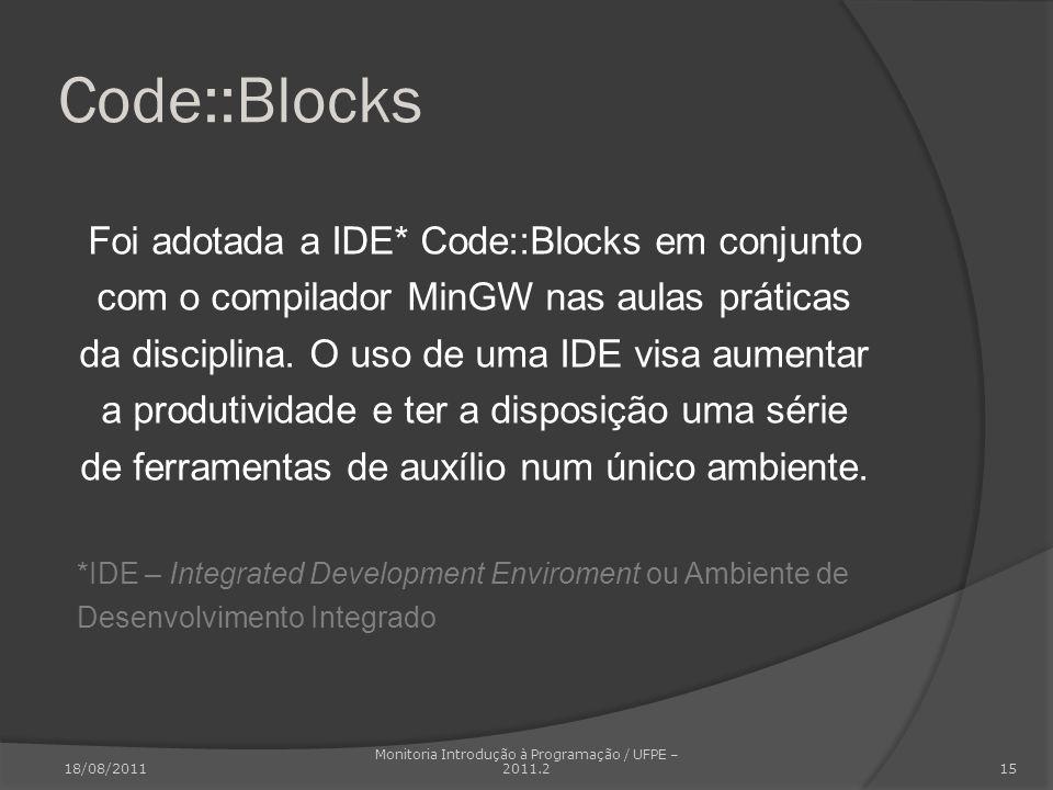 Code::Blocks Foi adotada a IDE* Code::Blocks em conjunto com o compilador MinGW nas aulas práticas da disciplina. O uso de uma IDE visa aumentar a pro