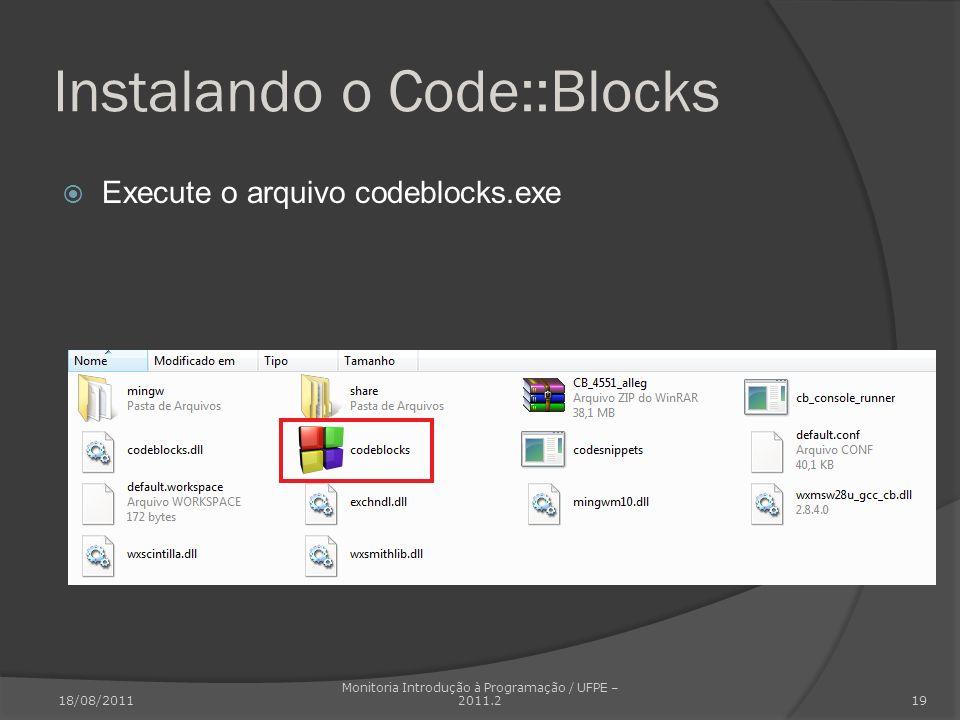 Instalando o Code::Blocks Execute o arquivo codeblocks.exe 18/08/2011 Monitoria Introdução à Programação / UFPE – 2011.2 19