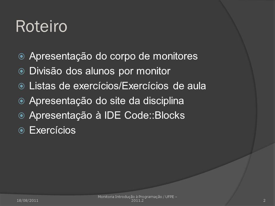 Roteiro Apresentação do corpo de monitores Divisão dos alunos por monitor Listas de exercícios/Exercícios de aula Apresentação do site da disciplina A