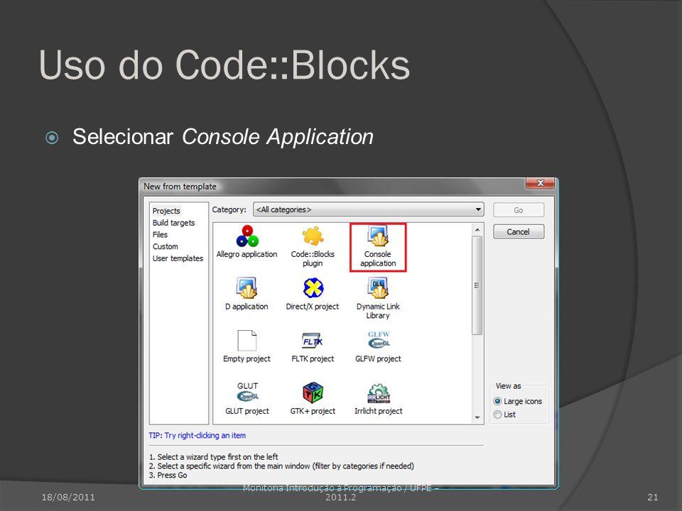 Uso do Code::Blocks Selecionar Console Application 18/08/2011 Monitoria Introdução à Programação / UFPE – 2011.2 21