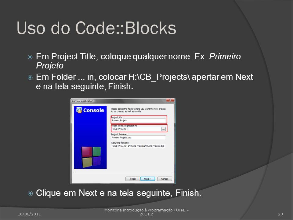 Uso do Code::Blocks Em Project Title, coloque qualquer nome. Ex: Primeiro Projeto Em Folder... in, colocar H:\CB_Projects\ apertar em Next e na tela s