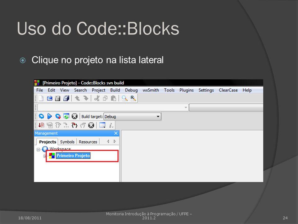 Uso do Code::Blocks Clique no projeto na lista lateral 18/08/2011 Monitoria Introdução à Programação / UFPE – 2011.2 24