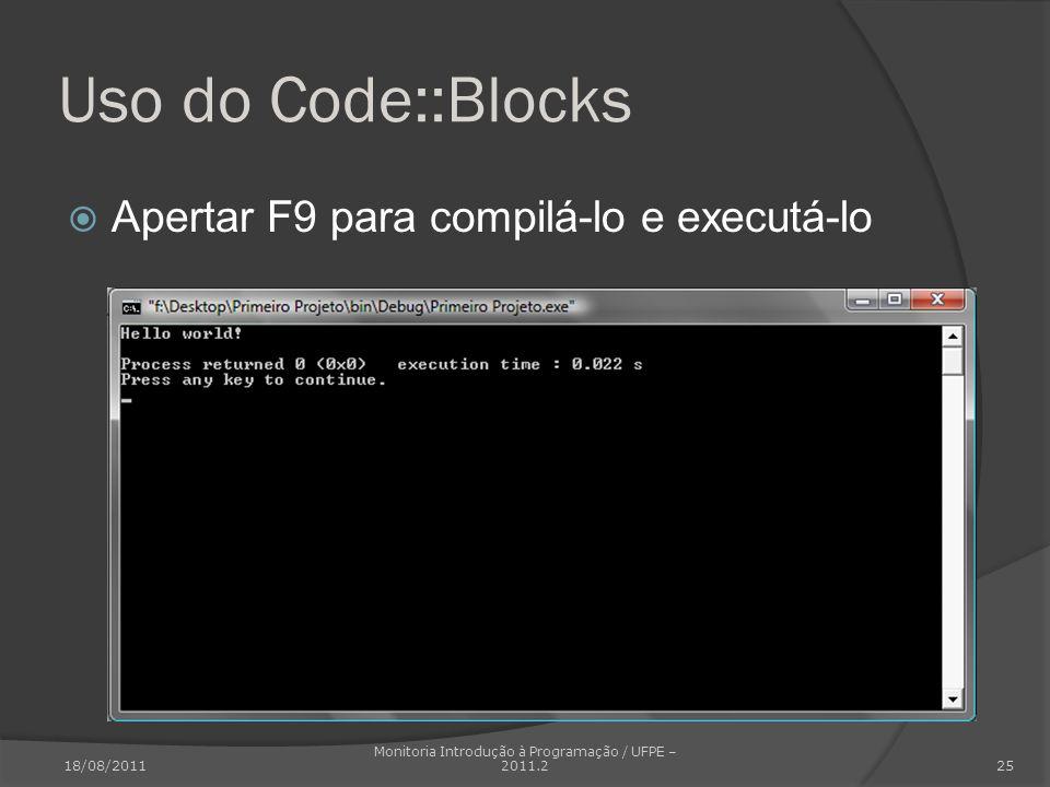 Uso do Code::Blocks Apertar F9 para compilá-lo e executá-lo 18/08/2011 Monitoria Introdução à Programação / UFPE – 2011.2 25