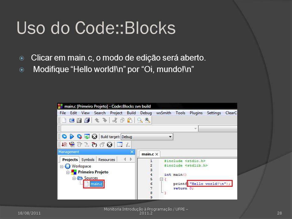 Uso do Code::Blocks Clicar em main.c, o modo de edição será aberto. Modifique Hello world!\n por Oi, mundo!\n 18/08/2011 Monitoria Introdução à Progra