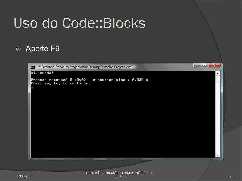 Uso do Code::Blocks Aperte F9 18/08/2011 Monitoria Introdução à Programação / UFPE – 2011.2 29