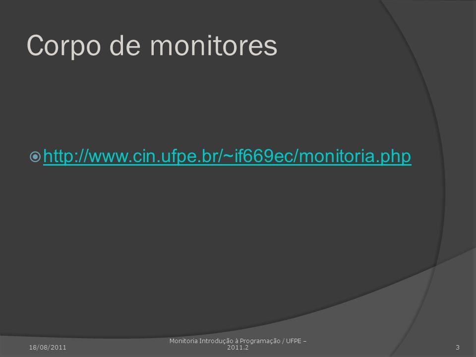 Corpo de monitores http://www.cin.ufpe.br/~if669ec/monitoria.php 18/08/2011 Monitoria Introdução à Programação / UFPE – 2011.2 3