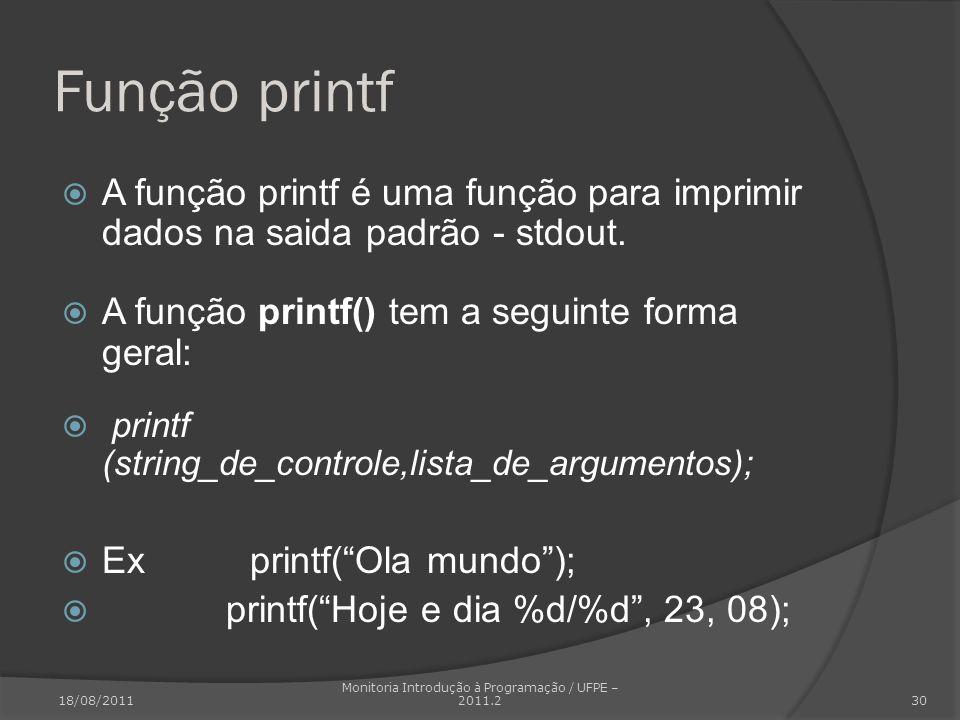 Função printf A função printf é uma função para imprimir dados na saida padrão - stdout. A função printf() tem a seguinte forma geral: printf (string_