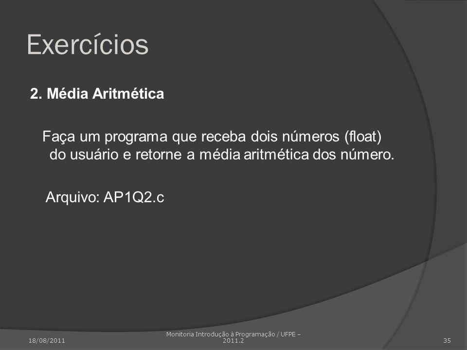 Exercícios 2. Média Aritmética Faça um programa que receba dois números (float) do usuário e retorne a média aritmética dos número. Arquivo: AP1Q2.c 1