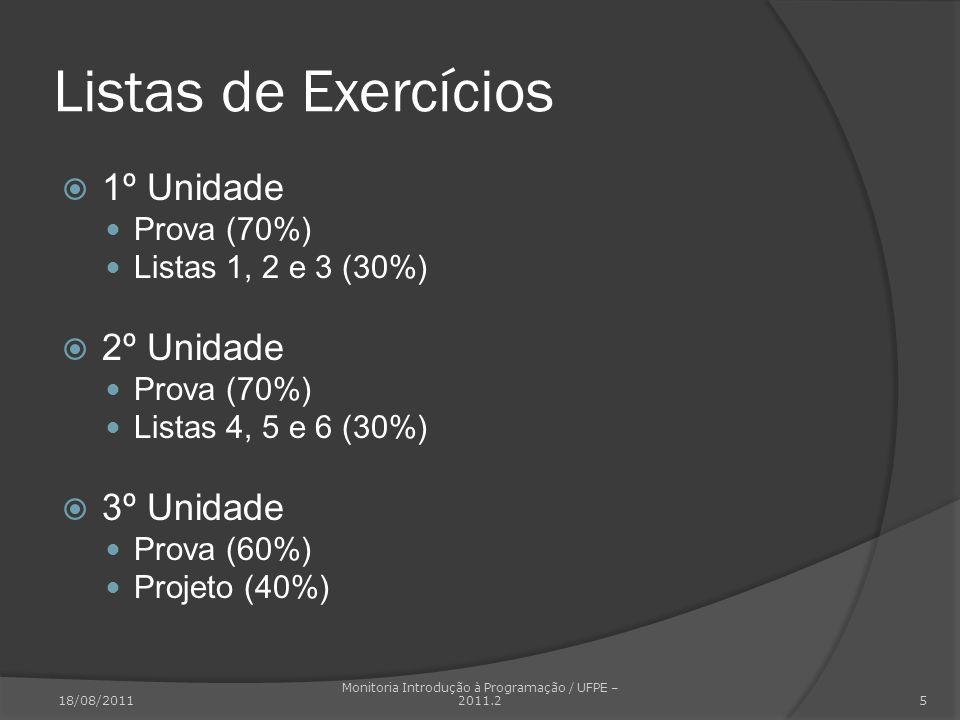 Listas de Exercícios 1º Unidade Prova (70%) Listas 1, 2 e 3 (30%) 2º Unidade Prova (70%) Listas 4, 5 e 6 (30%) 3º Unidade Prova (60%) Projeto (40%) 18