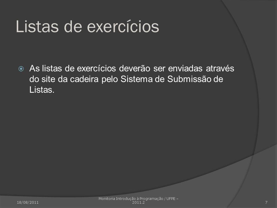 Listas de exercícios As listas de exercícios deverão ser enviadas através do site da cadeira pelo Sistema de Submissão de Listas. 18/08/2011 Monitoria