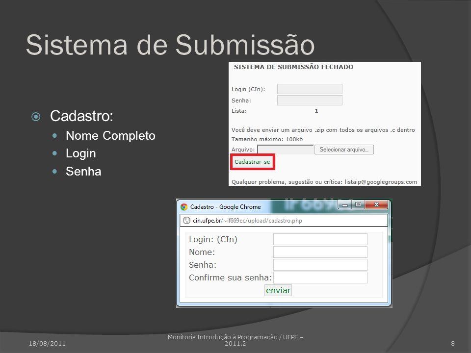 Sistema de Submissão Cadastro: Nome Completo Login Senha 18/08/2011 Monitoria Introdução à Programação / UFPE – 2011.2 8