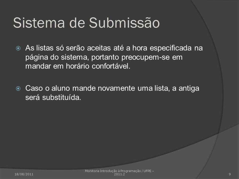 Sistema de Submissão As listas só serão aceitas até a hora especificada na página do sistema, portanto preocupem-se em mandar em horário confortável.