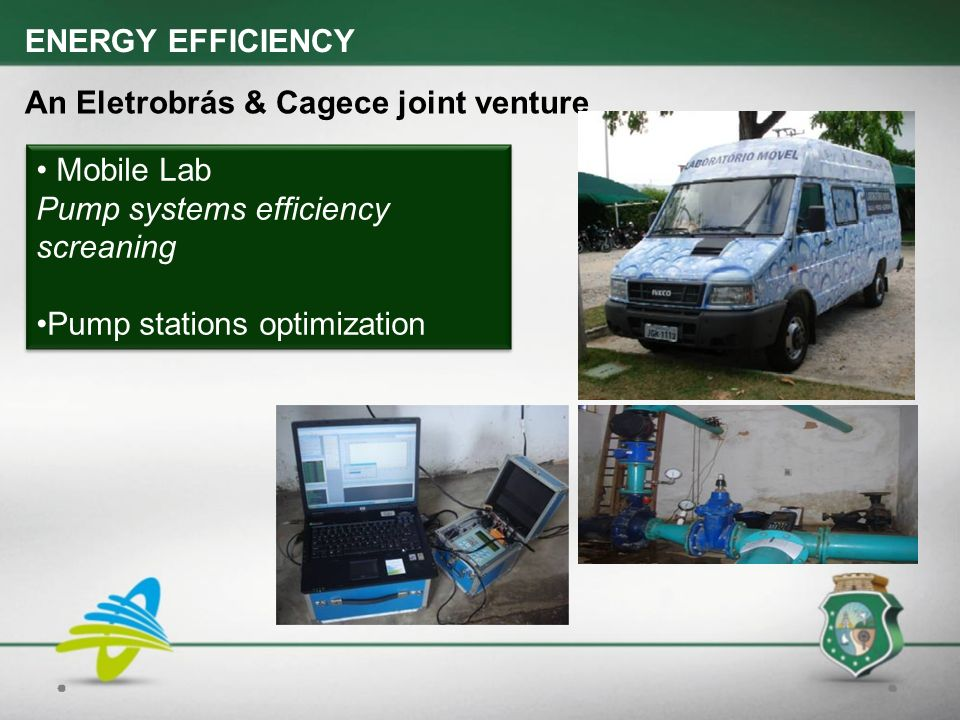 An Eletrobrás & Cagece joint venture Mobile Lab Pump systems efficiency screaning Pump stations optimization Mobile Lab Pump systems efficiency screan
