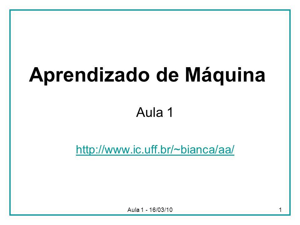 Aula 1 - 16/03/102 Referências Slides das aulas: na página http://www.ic.uff.br/~bianca/aa/ Livro-texto: Machine Learning Tom M.