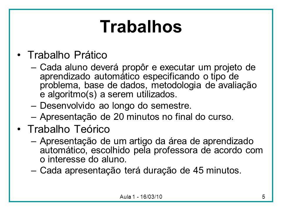 Aula 1 - 16/03/1016 Definindo a tarefa de aprendizado Melhorar na tarefa, T, com respeito à métrica de desempenho, D, baseado na experiência, E.