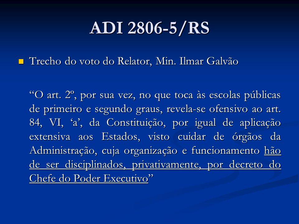 ADI 2806-5/RS Trecho do voto do Relator, Min. Ilmar Galvão Trecho do voto do Relator, Min. Ilmar Galvão O art. 2º, por sua vez, no que toca às escolas