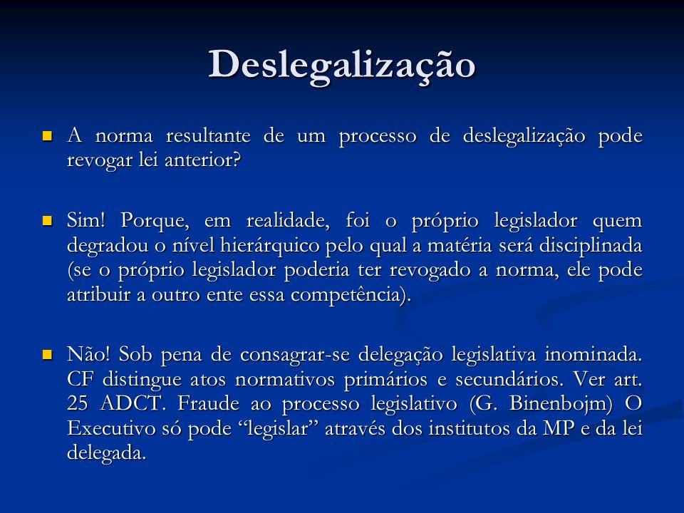 Deslegalização A norma resultante de um processo de deslegalização pode revogar lei anterior? A norma resultante de um processo de deslegalização pode