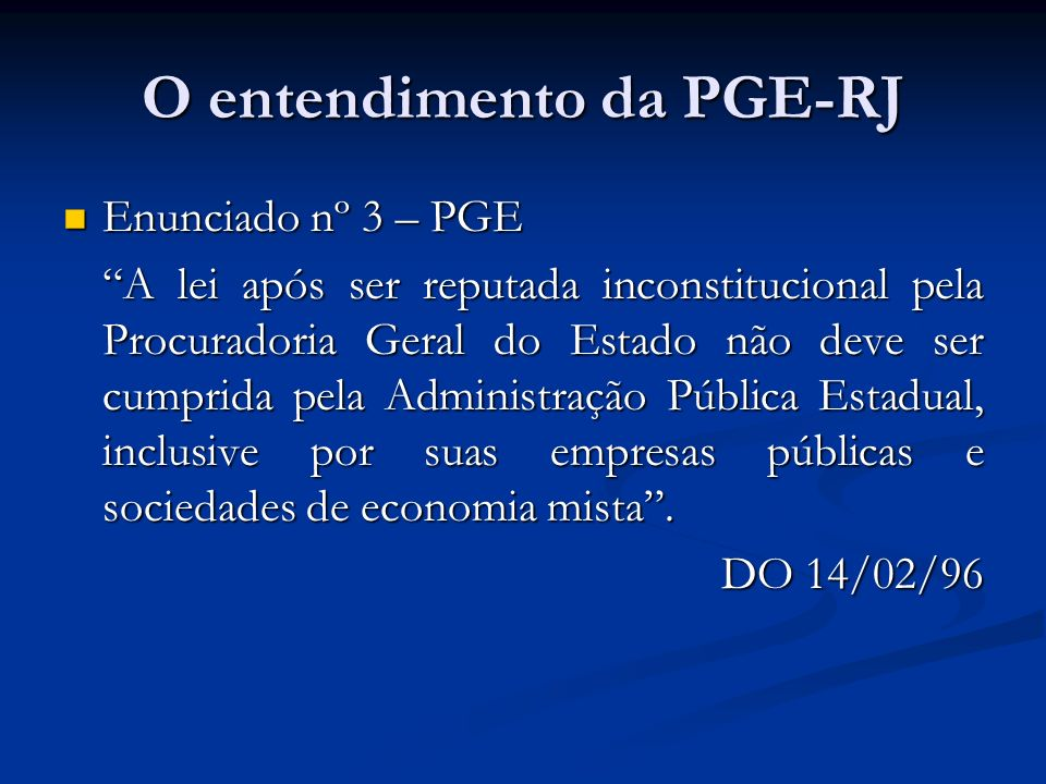 O entendimento da PGE-RJ Enunciado nº 3 – PGE Enunciado nº 3 – PGE A lei após ser reputada inconstitucional pela Procuradoria Geral do Estado não deve