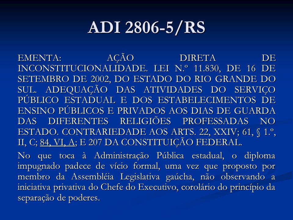 ADI 2806-5/RS EMENTA: AÇÃO DIRETA DE INCONSTITUCIONALIDADE. LEI N.º 11.830, DE 16 DE SETEMBRO DE 2002, DO ESTADO DO RIO GRANDE DO SUL. ADEQUAÇÃO DAS A