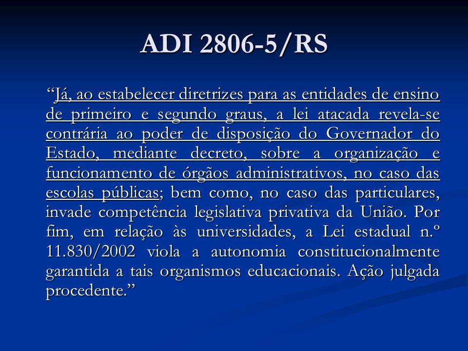 ADI 2806-5/RS Já, ao estabelecer diretrizes para as entidades de ensino de primeiro e segundo graus, a lei atacada revela-se contrária ao poder de dis