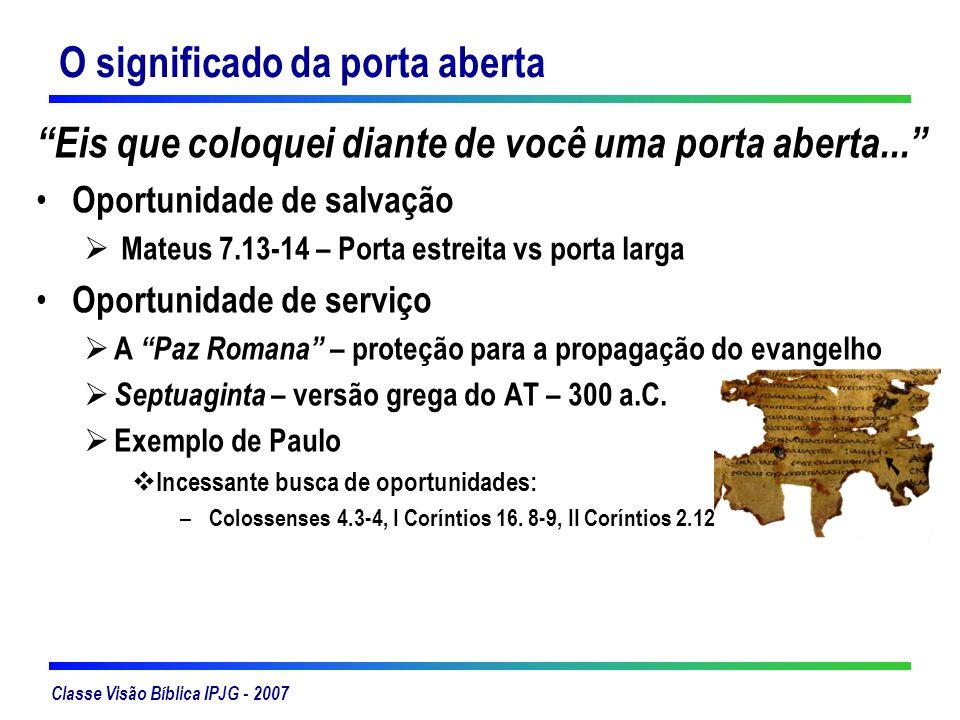 Classe Visão Bíblica IPJG - 2007 O significado da porta aberta Eis que coloquei diante de você uma porta aberta... Oportunidade de salvação Mateus 7.1