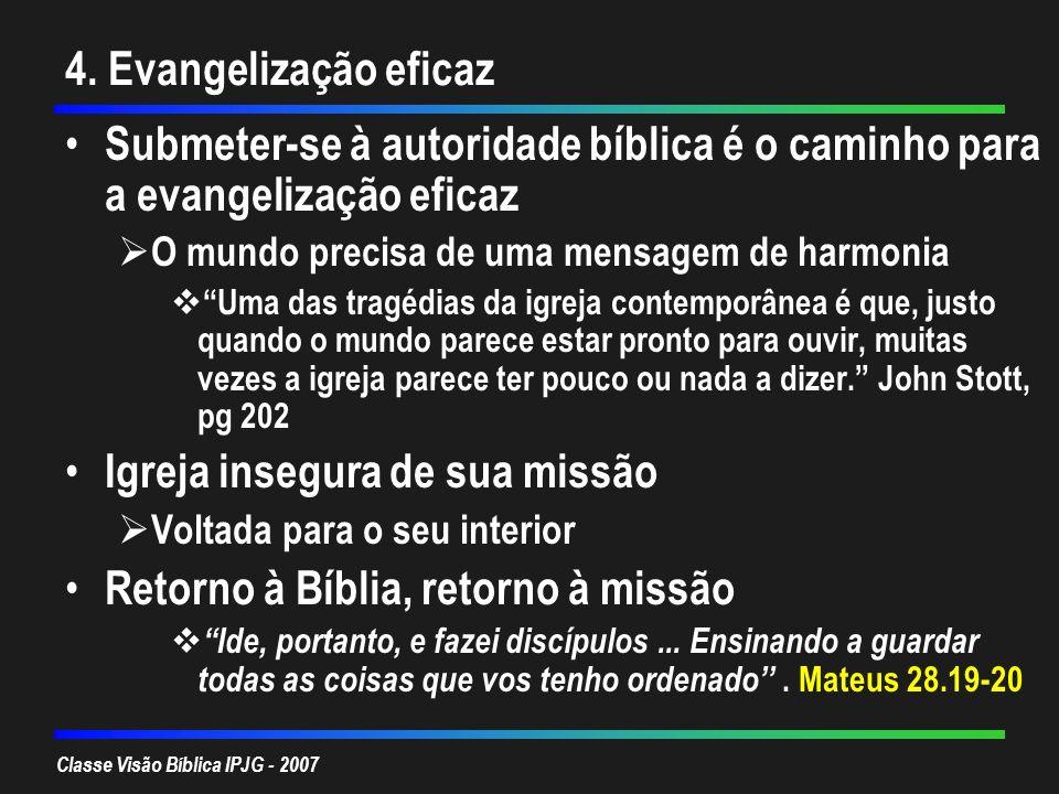 Classe Visão Bíblica IPJG - 2007 4. Evangelização eficaz Submeter-se à autoridade bíblica é o caminho para a evangelização eficaz O mundo precisa de u