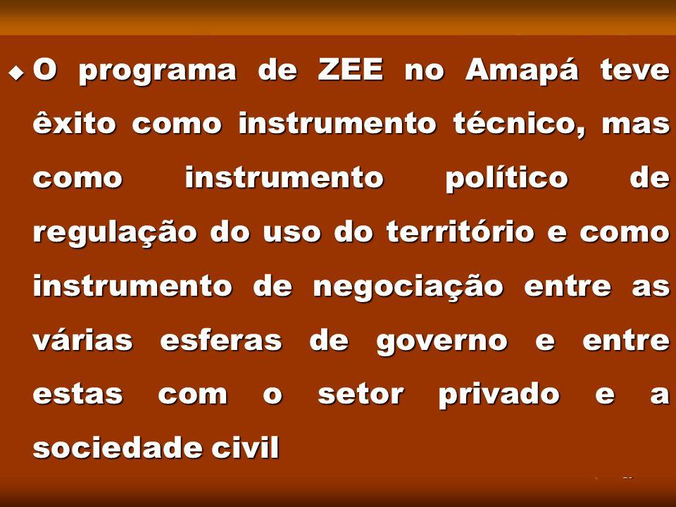 19 O programa de ZEE no Amapá teve êxito como instrumento técnico, mas como instrumento político de regulação do uso do território e como instrumento