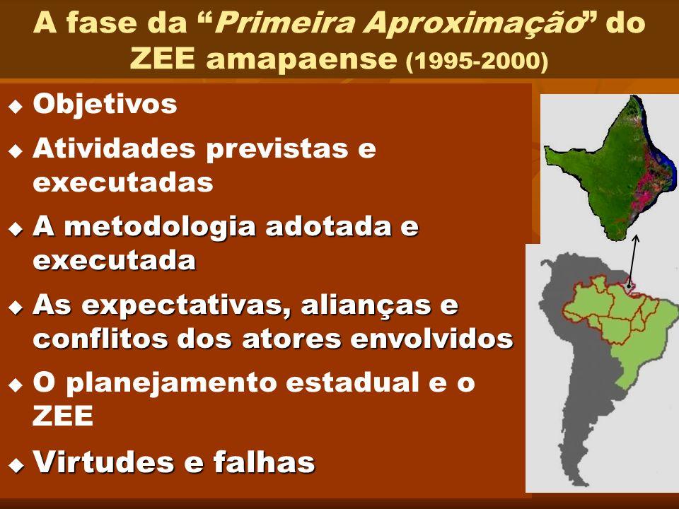 5 A fase da Primeira Aproximação do ZEE amapaense (1995-2000) Objetivos Atividades previstas e executadas A metodologia adotada e executada A metodolo