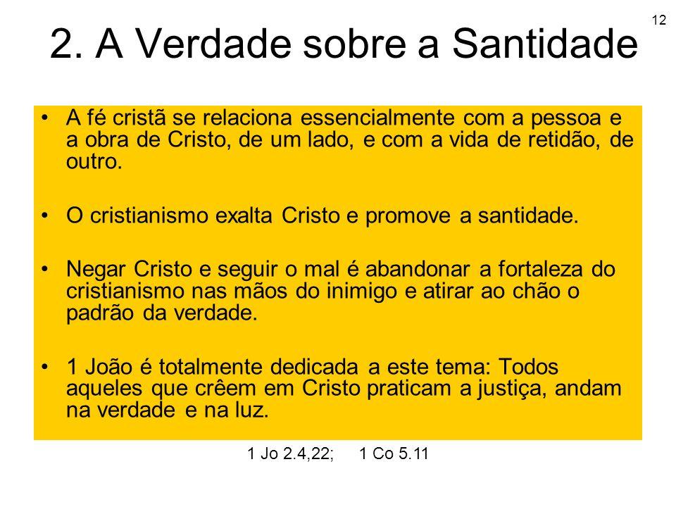 12 2. A Verdade sobre a Santidade A fé cristã se relaciona essencialmente com a pessoa e a obra de Cristo, de um lado, e com a vida de retidão, de out