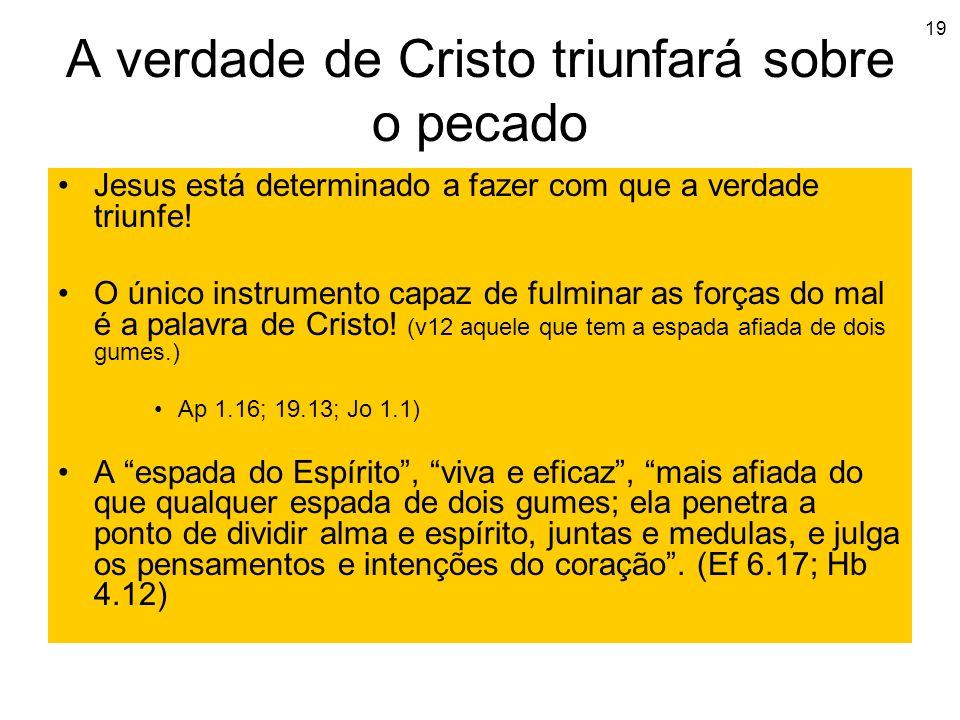 19 A verdade de Cristo triunfará sobre o pecado Jesus está determinado a fazer com que a verdade triunfe! O único instrumento capaz de fulminar as for