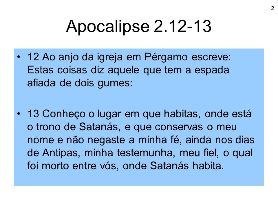 2 Apocalipse 2.12-13 12 Ao anjo da igreja em Pérgamo escreve: Estas coisas diz aquele que tem a espada afiada de dois gumes: 13 Conheço o lugar em que