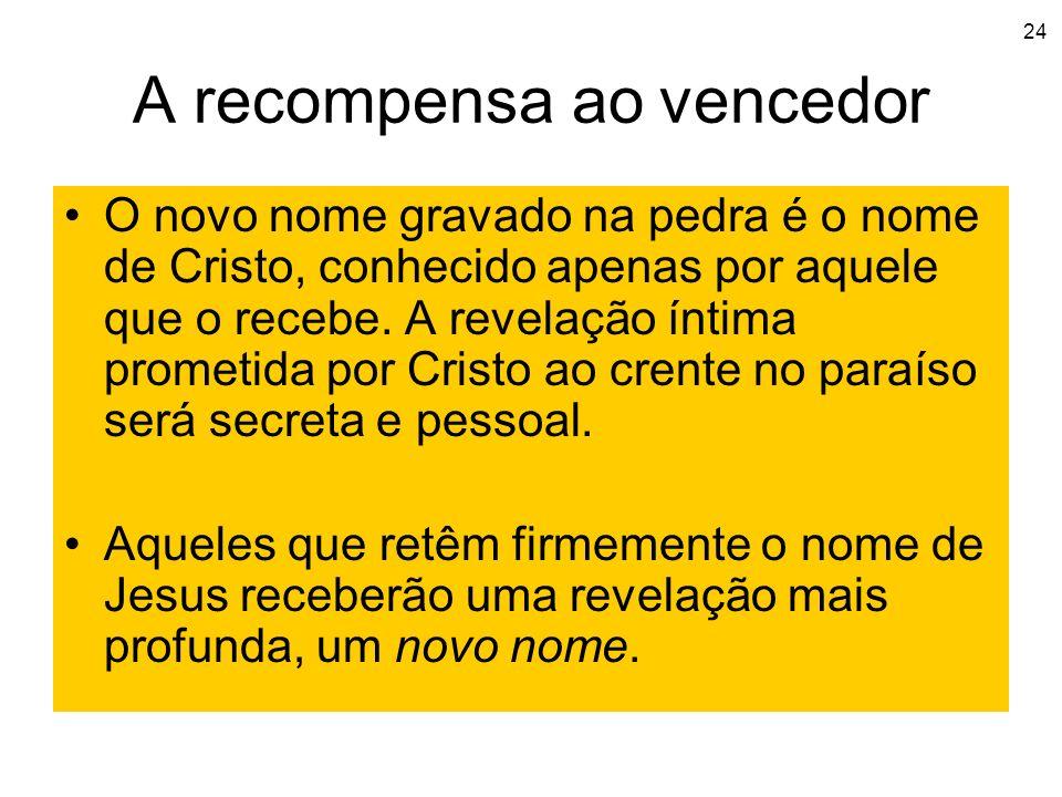 24 A recompensa ao vencedor O novo nome gravado na pedra é o nome de Cristo, conhecido apenas por aquele que o recebe. A revelação íntima prometida po