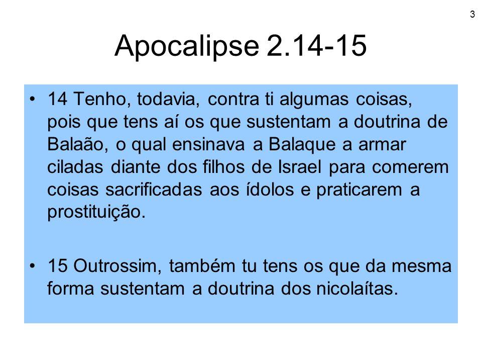 3 Apocalipse 2.14-15 14 Tenho, todavia, contra ti algumas coisas, pois que tens aí os que sustentam a doutrina de Balaão, o qual ensinava a Balaque a