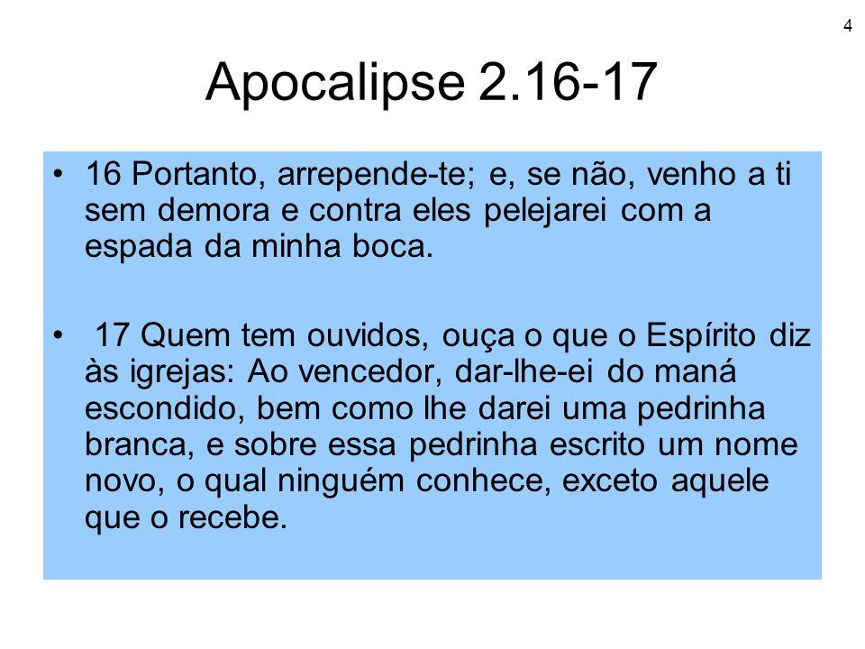 4 Apocalipse 2.16-17 16 Portanto, arrepende-te; e, se não, venho a ti sem demora e contra eles pelejarei com a espada da minha boca. 17 Quem tem ouvid
