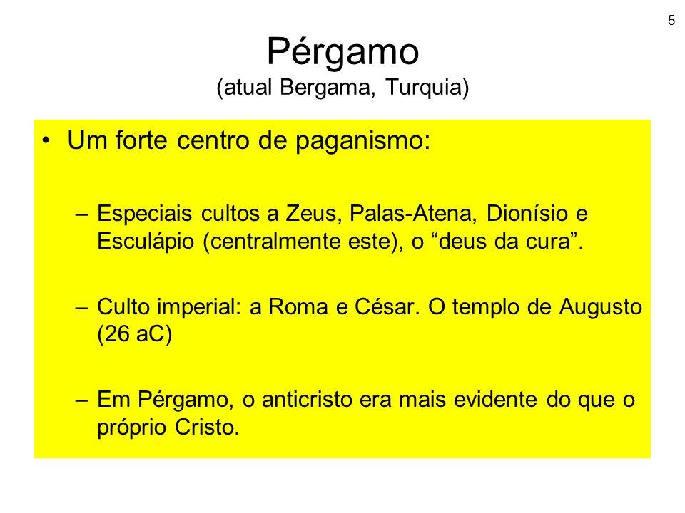 5 Pérgamo (atual Bergama, Turquia) Um forte centro de paganismo: –Especiais cultos a Zeus, Palas-Atena, Dionísio e Esculápio (centralmente este), o de