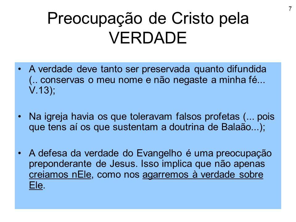7 Preocupação de Cristo pela VERDADE A verdade deve tanto ser preservada quanto difundida (.. conservas o meu nome e não negaste a minha fé... V.13);