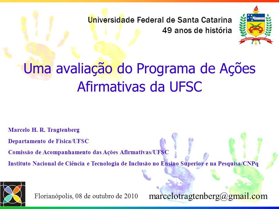 Universidade Federal de Santa Catarina 49 anos de história Uma avaliação do Programa de Ações Afirmativas da UFSC Florianópolis, 08 de outubro de 2010
