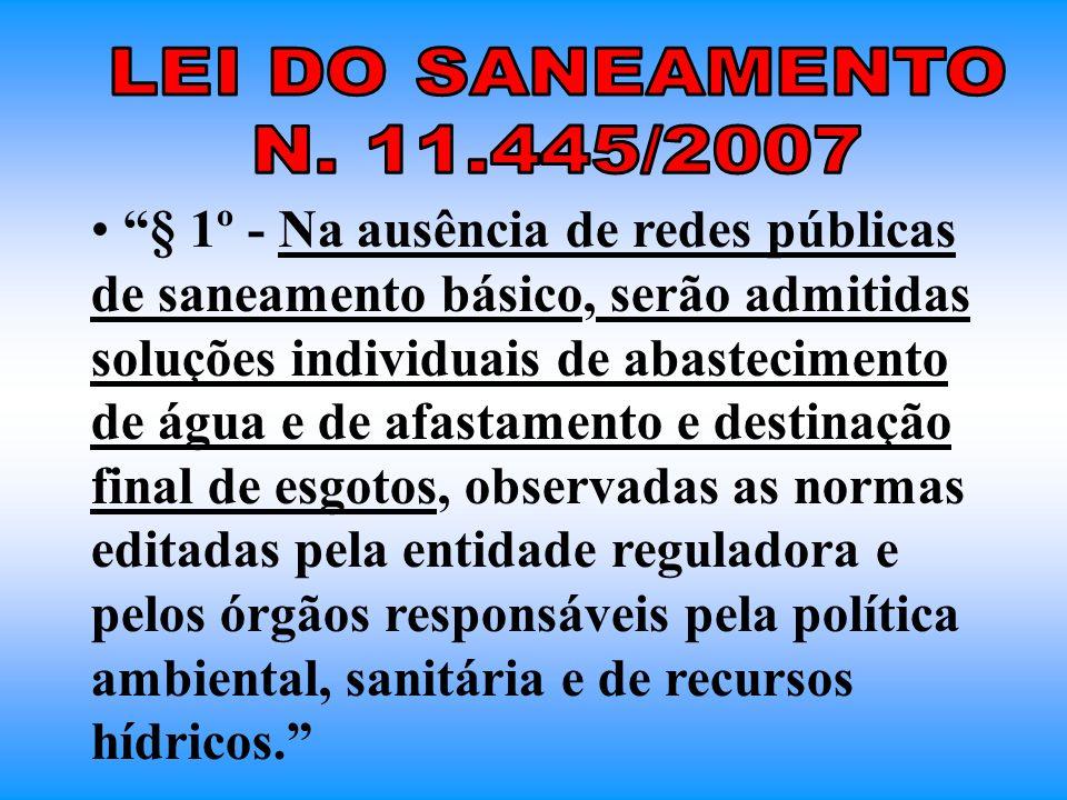 § 1º - Na ausência de redes públicas de saneamento básico, serão admitidas soluções individuais de abastecimento de água e de afastamento e destinação