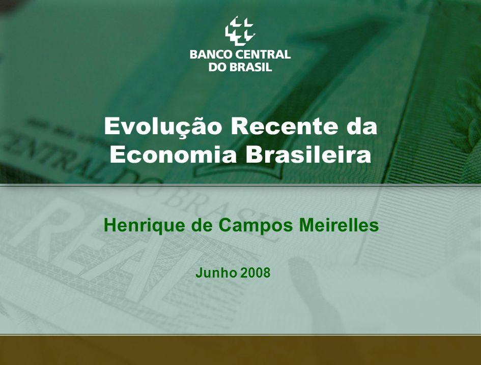 1 Evolução Recente da Economia Brasileira Junho 2008 Henrique de Campos Meirelles