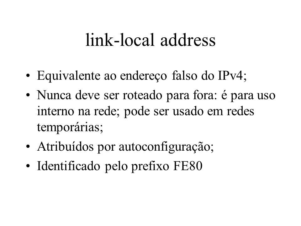 link-local address Equivalente ao endereço falso do IPv4; Nunca deve ser roteado para fora: é para uso interno na rede; pode ser usado em redes tempor