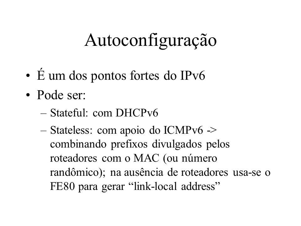 Autoconfiguração É um dos pontos fortes do IPv6 Pode ser: –Stateful: com DHCPv6 –Stateless: com apoio do ICMPv6 -> combinando prefixos divulgados pelo