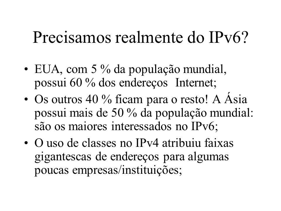 Precisamos realmente do IPv6? EUA, com 5 % da população mundial, possui 60 % dos endereços Internet; Os outros 40 % ficam para o resto! A Ásia possui