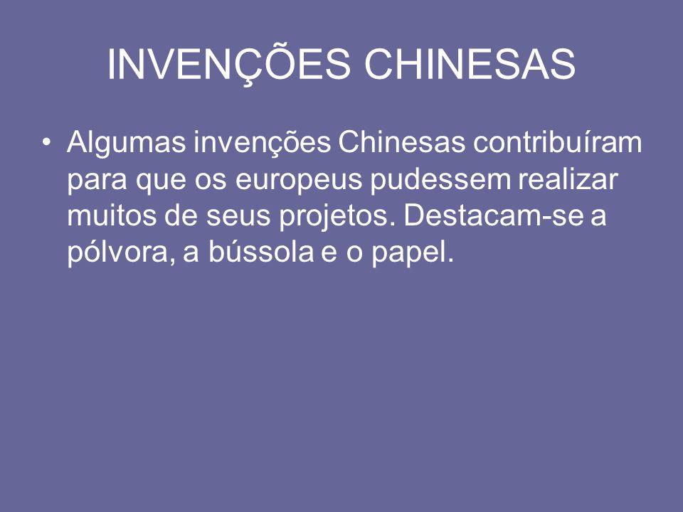 INVENÇÕES CHINESAS Algumas invenções Chinesas contribuíram para que os europeus pudessem realizar muitos de seus projetos. Destacam-se a pólvora, a bú