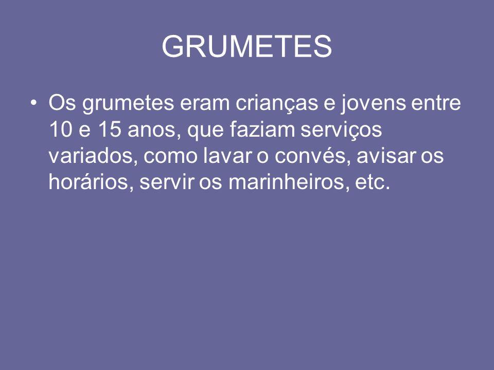 GRUMETES Os grumetes eram crianças e jovens entre 10 e 15 anos, que faziam serviços variados, como lavar o convés, avisar os horários, servir os marin
