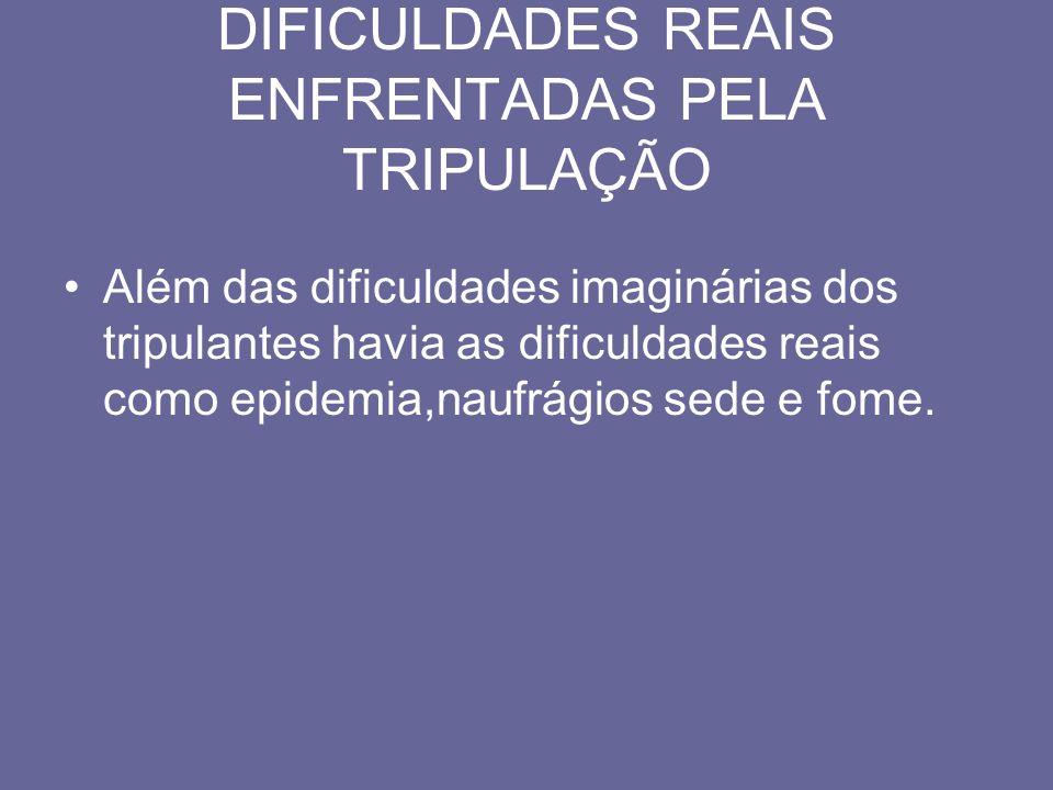 DIFICULDADES REAIS ENFRENTADAS PELA TRIPULAÇÃO Além das dificuldades imaginárias dos tripulantes havia as dificuldades reais como epidemia,naufrágios