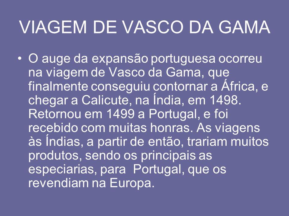 VIAGEM DE VASCO DA GAMA O auge da expansão portuguesa ocorreu na viagem de Vasco da Gama, que finalmente conseguiu contornar a África, e chegar a Cali