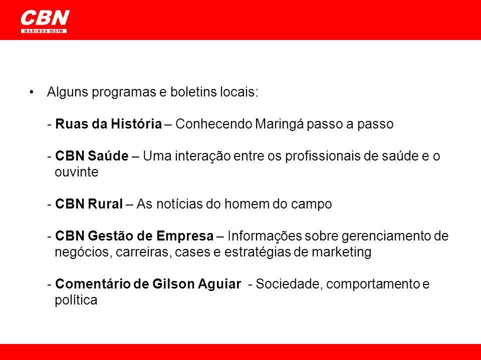 Alguns programas e boletins locais: - Ruas da História – Conhecendo Maringá passo a passo - CBN Saúde – Uma interação entre os profissionais de saúde